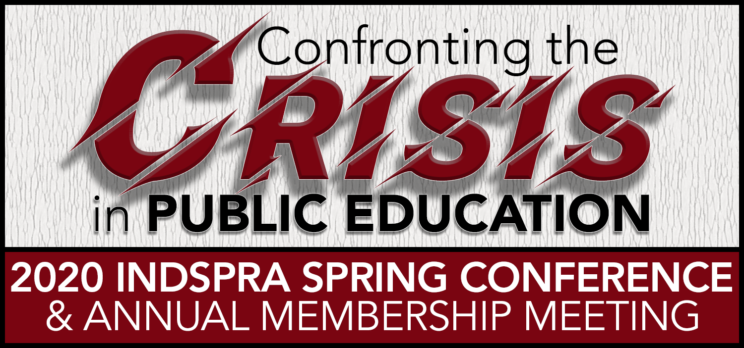 Confronting the Crisis in Public Education - 2020 INDSPRA Spring Conference & Annual Membership Meeting